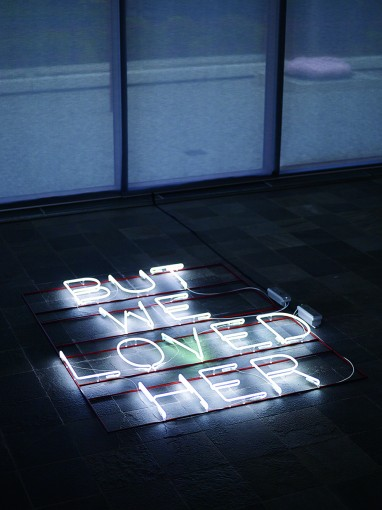 But we loved her, 2013, neon, Installation view at 21er Haus, Museum Belvedere, Wien